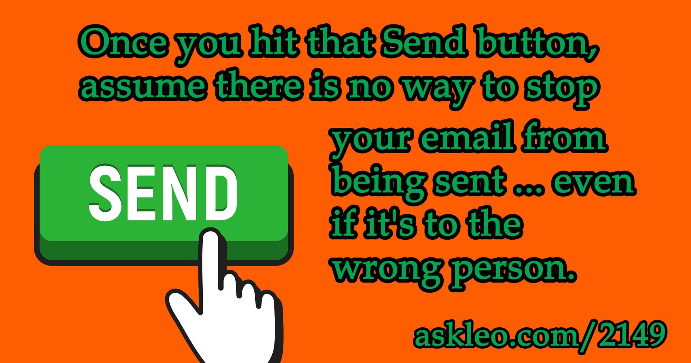 Can I Stop or 'Un-send' an Email I Sent by Mistake? - Ask Leo!