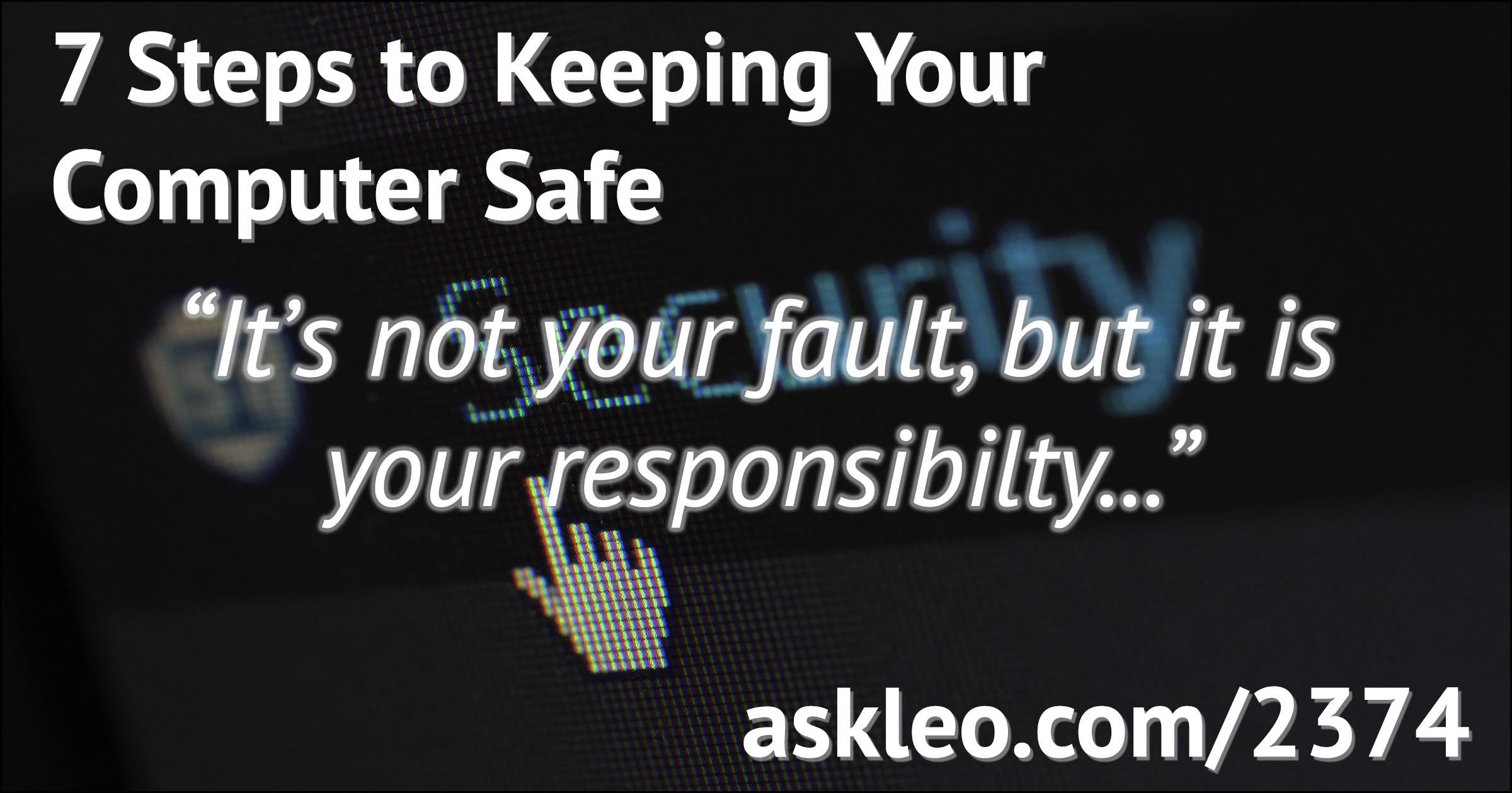 Internet Safety: 7 Steps to Keeping Your Computer Safe on the Internet