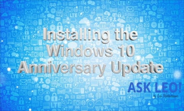 Installing the Windows 10 Anniversary Update - Ask Leo!