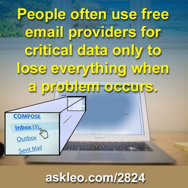 People often use free email providers for critical data only to lose