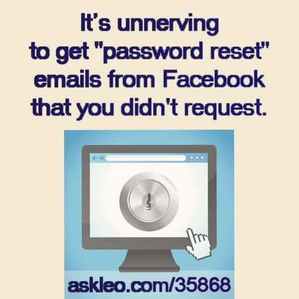 """It's unnerving to get """"password reset"""" emails from Facebook that you didn't request."""