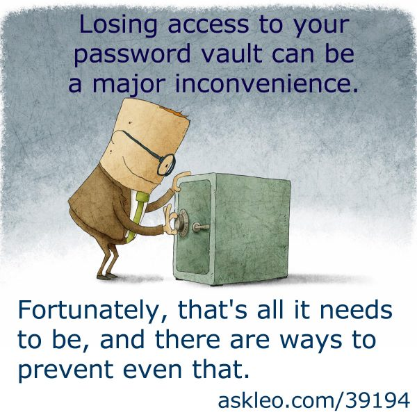 Losing access to your password vault can be a major inconvenience. Fortunately, that's all it needs to be, and there are ways to prevent even that.