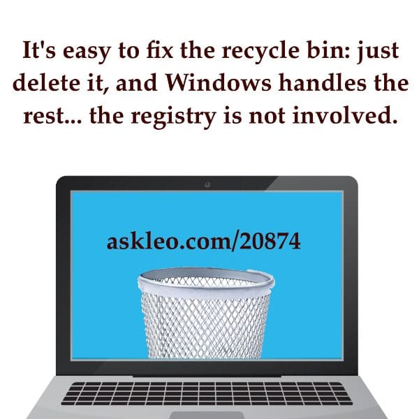 It's easy to fix the recycle bin: just delete it, and Windows handles the rest... the registry is not involved.