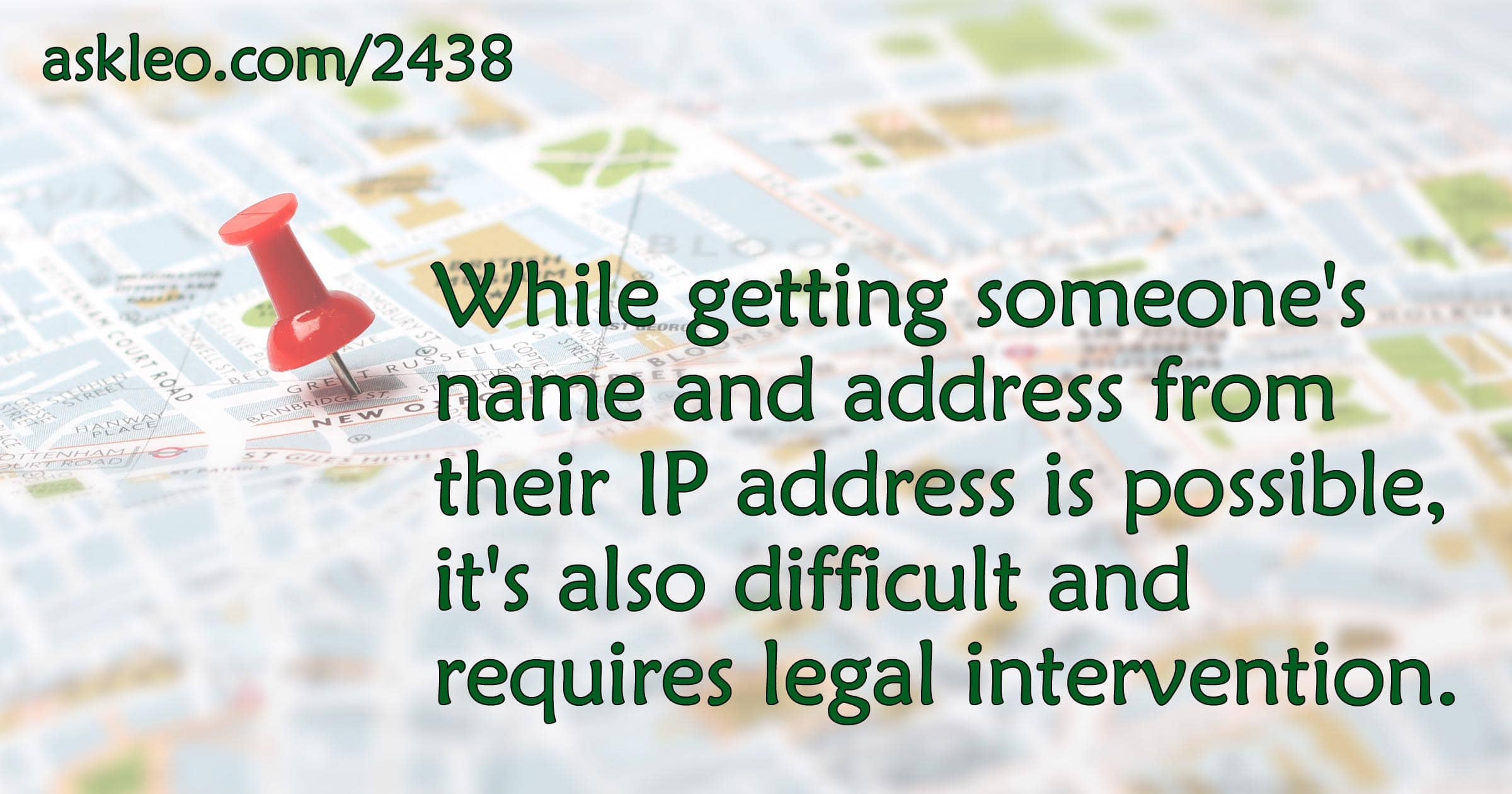 Can I Get Someone's Name and Address from Their IP Address? - Ask Leo!
